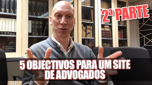 5 Objectivos do Site para Advogados - II Parte